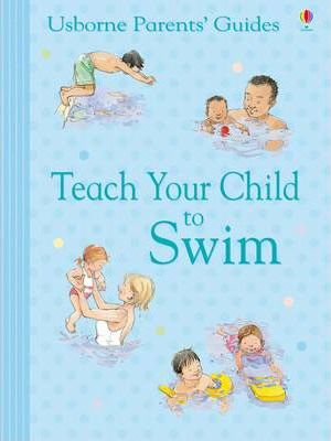 Parents' Guide: Teach Your Child to Swim - Susan Meredith