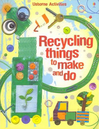 Recycling Things to Make and Do - Emily Bone