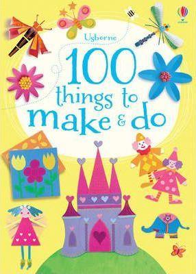 100 Things to Make and Do - Fiona Watt