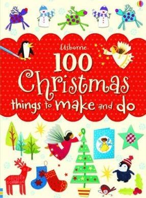 100 Christmas Things to Make and Do - Fiona Watt