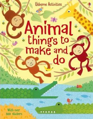 Animal Things to Make and Do - Rebecca Gilpin