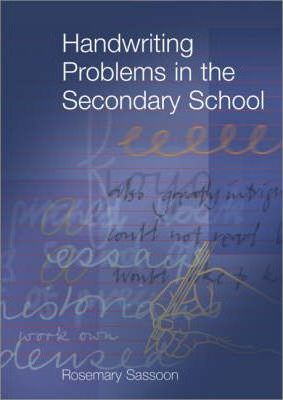 Handwriting Problems in the Secondary School - Rosemary Sassoon