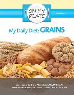 My Daily Diet Grains - On My Plate - Rosa Waters