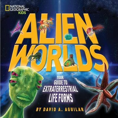 Alien Worlds: Your Guide to Extraterrestrial Life (Science & Nature) - David A. Aguilar