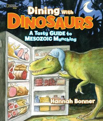 Dining With Dinosaurs: A Tasty Guide to Mesozoic Munching (Dinosaurs) - Hannah Bonner