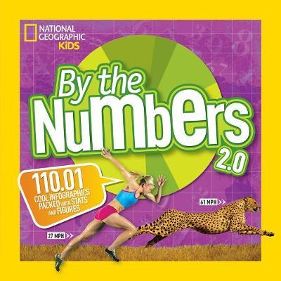 By the Numbers 2.0: 110.01 Cool Infographics Packed With Stats and Figures (By The Numbers) - National Geographic Kids