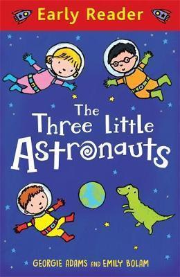 Early Reader: The Three Little Astronauts - Georgie Adams