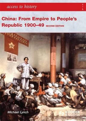 Access to History: China: from Empire to People's Republic 1900-49 Second Edition - Michael Lynch