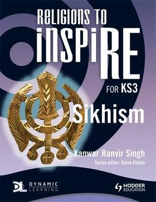 Religions to InspiRE for KS3: Sikhism Pupil's Book - Kanwar Ranvir Singh
