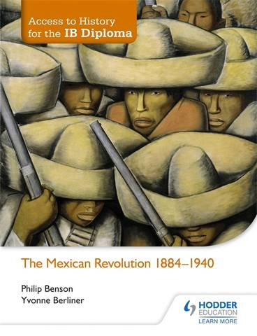 Access to History for the IB Diploma: The Mexican Revolution 1884-1940 - Philip Benson