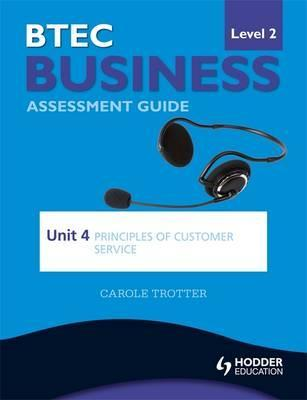 BTEC First Business Level 2 Assessment Guide: Unit 4 Principles of Customer Service - Carole Trotter