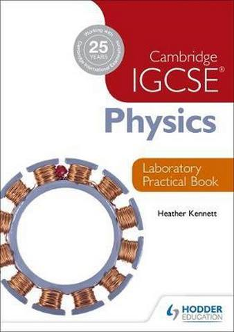Cambridge IGCSE Physics Laboratory Practical Book - Heather Kennett