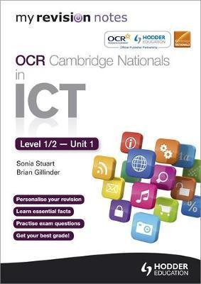 My Revision Notes OCR Cambridge Nationals in ICT Levels 1 / 2 Unit 1  Understanding Computer Systems - Brian Gillinder
