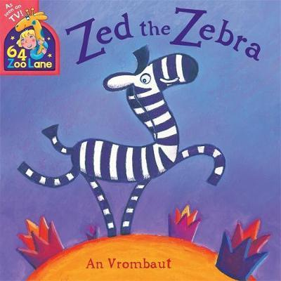 64 Zoo Lane: Zed The Zebra - An Vrombaut