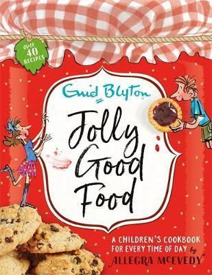 Jolly Good Food: A children's cookbook inspired by the stories of Enid Blyton - Enid Blyton