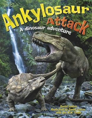 Ankylosaur Attack: A Dinosaur Adventure - Daniel Loxton