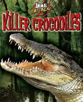 Animal Attack: Killer Crocodiles - Alex Woolf