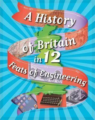 A History of Britain in 12... Feats of Engineering - Paul Rockett