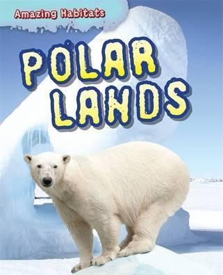 Amazing Habitats: Polar Lands - Leon Gray