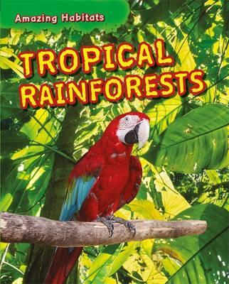 Amazing Habitats: Tropical Rainforests - Leon Gray