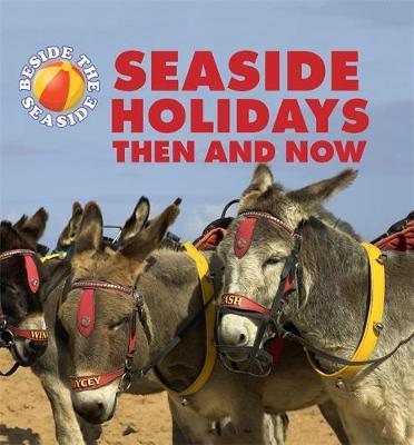 Beside the Seaside: Seaside Holidays Then and Now - Clare Hibbert