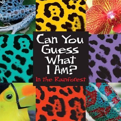 Can You Guess What I Am?: In the Rainforest - J.P. Percy