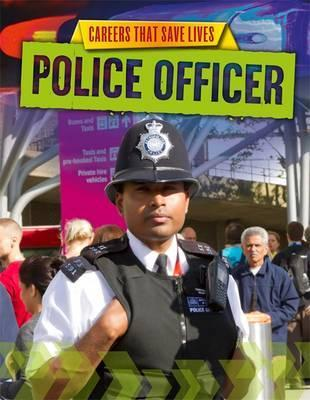 Careers That Save Lives: Police Officer - Louise Spilsbury