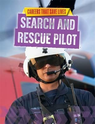 Careers That Save Lives: Search and Rescue Pilot - Louise Spilsbury