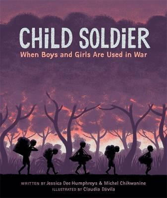 Child Soldier: When boys and girls are used in war - Jessica Dee Humphreys