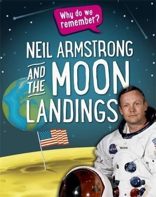 Why do we remember?: Neil Armstrong and the Moon Landings - Izzi Howell