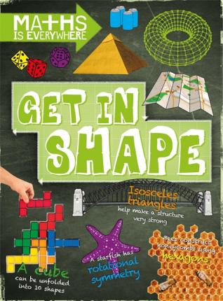 Maths is Everywhere: Get in Shape: 2D and 3D shapes - Rob Colson