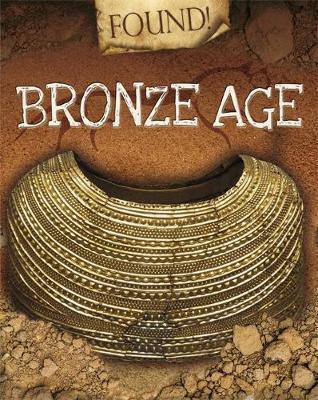 Found!: Bronze Age - Moira Butterfield