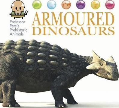 Professor Pete's Prehistoric Animals: Armoured Dinosaurs - David West