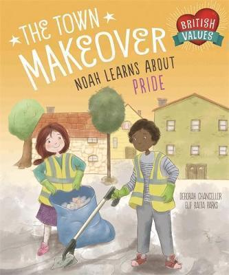 British Values: The Town Makeover: Noah Learns About Community Pride - Deborah Chancellor
