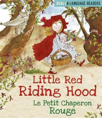 Dual Language Readers: Little Red Riding Hood: Le Petit Chaperon Rouge: English and French fairy tale - Anne Walter