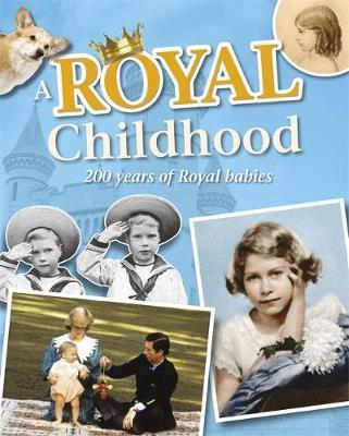 A Royal Childhood: 200 Years of Royal Babies - Liz Gogerly