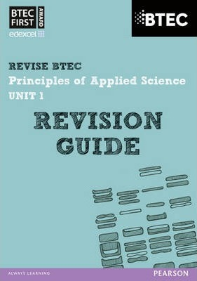 BTEC First in Applied Science: Principles of Applied Science Unit 1 Revision Guide - Jennifer Stafford-Brown
