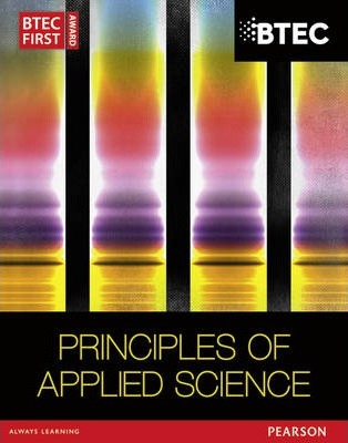 BTEC First in Applied Science: Principles of Applied Science Student Book - David Goodfellow
