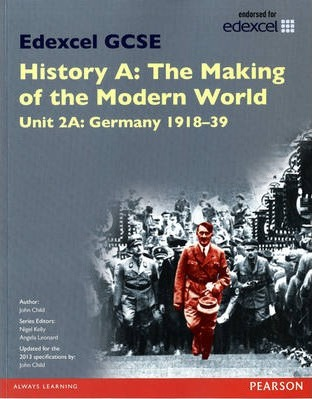 Edexcel GCSE History A The Making of the Modern World: Unit 2A Germany 1918-39 SB 2013 - John Child