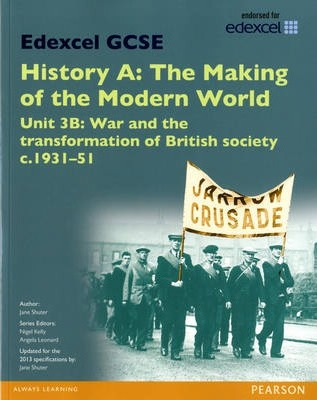 Edexcel GCSE History A The Making of the Modern World: Unit 3B War and the transformation of British society c1931-51 SB 2013 - Jane Shuter