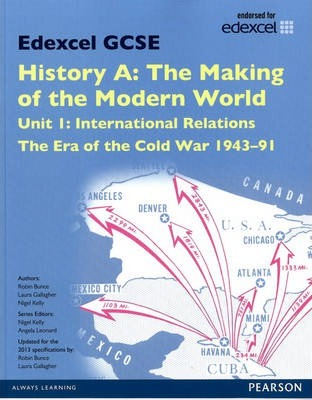 Edexcel GCSE History A The Making of the Modern World: Unit 1 International Relations: The era of the Cold War 1943-91 SB 2013 - Laura Gallagher