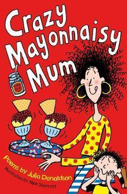 Crazy Mayonnaisy Mum - Julia Donaldson