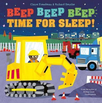 Beep Beep Beep Time for Sleep! - Claire Freedman