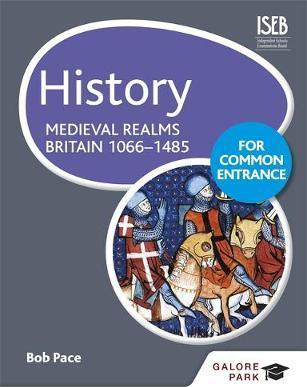 History for Common Entrance: Medieval Realms Britain 1066-1485 - Bob Pace
