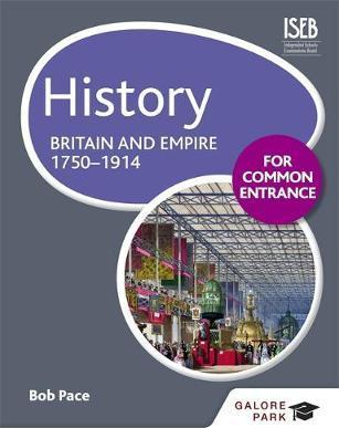 History for Common Entrance: Britain and Empire 1750-1914 - Bob Pace