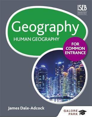 Geography for Common Entrance: Human Geography - James Dale-Adcock
