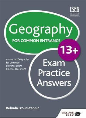 Geography for Common Entrance 13+ Exam Practice Answers - Belinda Froud-Yannic