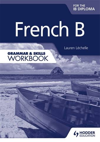 French B for the IB Diploma Grammar & Skills Workbook - Lauren Lechelle