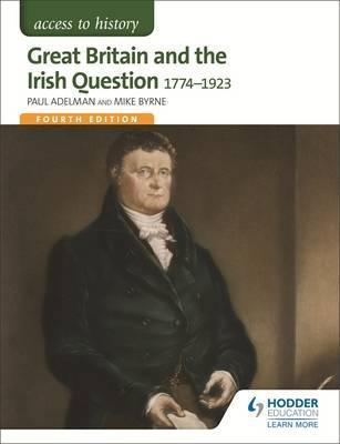 Access to History: Great Britain and the Irish Question 1774-1923 Fourth Edition - Paul Adelman