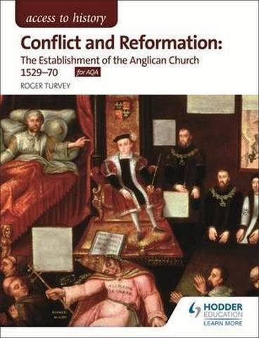 Access to History: Conflict and Reformation: The establishment of the Anglican Church 1529-70 for AQA - Roger K. Turvey